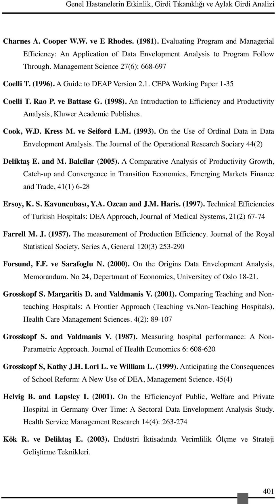 Rao P. ve Battase G. (1998). An Introduction to Efficiency and Productivity Analysis, Kluwer Academic Publishes. Cook, W.D. Kress M. ve Seiford L.M. (1993).
