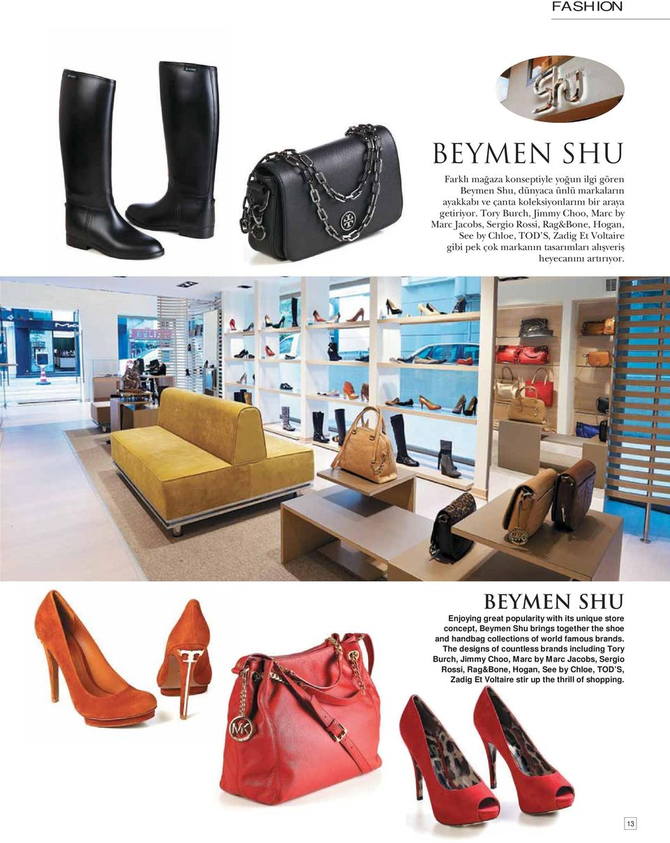art r yor. BEYMEN SHU Enjoying great popularity with its unique store concept, Beymen Shu brings together the shoe and handbag collections of world famous brands.