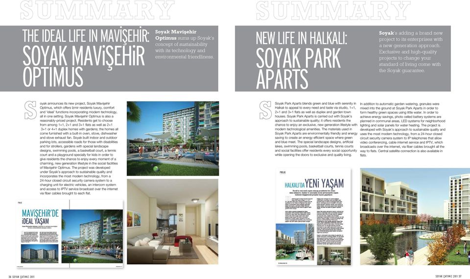 Exclusive and high-quality projects to change your standard of living come with the Soyak guarantee.