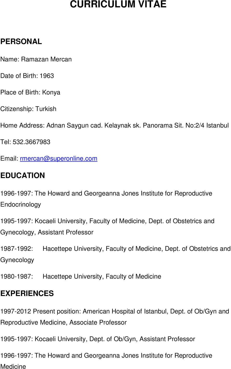 of Obstetrics and Gynecology, Assistant Professor 1987-1992: Hacettepe University, Faculty of Medicine, Dept.