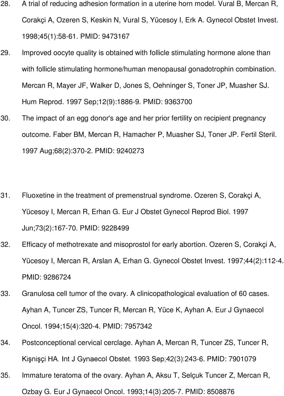 Mercan R, Mayer JF, Walker D, Jones S, Oehninger S, Toner JP, Muasher SJ. Hum Reprod. 1997 Sep;12(9):1886-9. PMID: 9363700 30.
