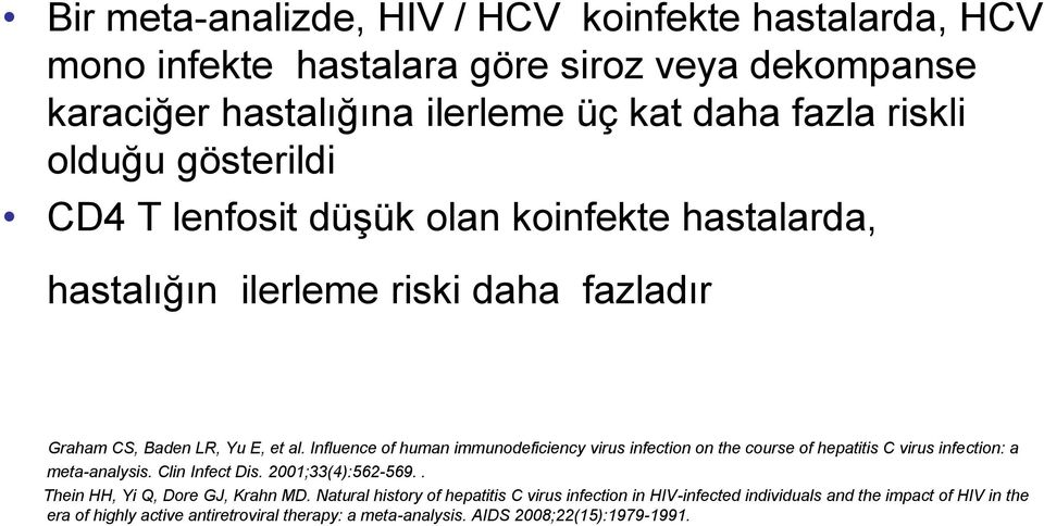 Influence of human immunodeficiency virus infection on the course of hepatitis C virus infection: a meta-analysis. Clin Infect Dis. 2001;33(4):562-569.
