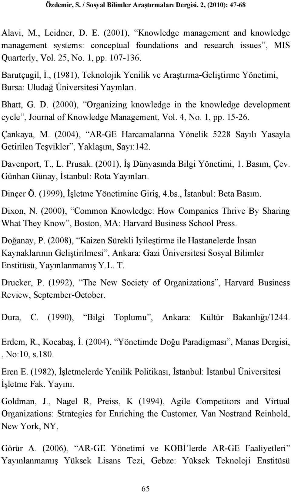 (2000), Organizing knowledge in the knowledge development cycle, Journal of Knowledge Management, Vol. 4, No. 1, pp. 15-26. Çankaya, M.