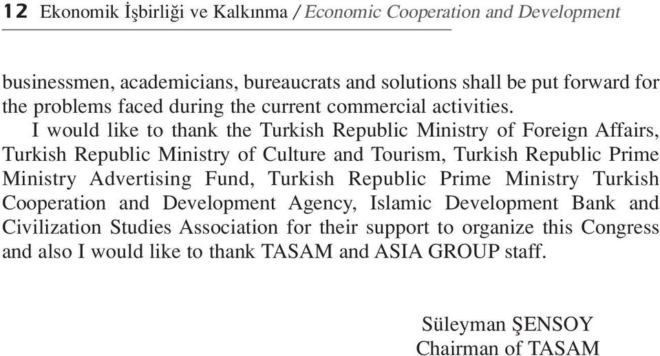 I would like to thank the Turkish Republic Ministry of Foreign Affairs, Turkish Republic Ministry of Culture and Tourism, Turkish Republic Prime Ministry