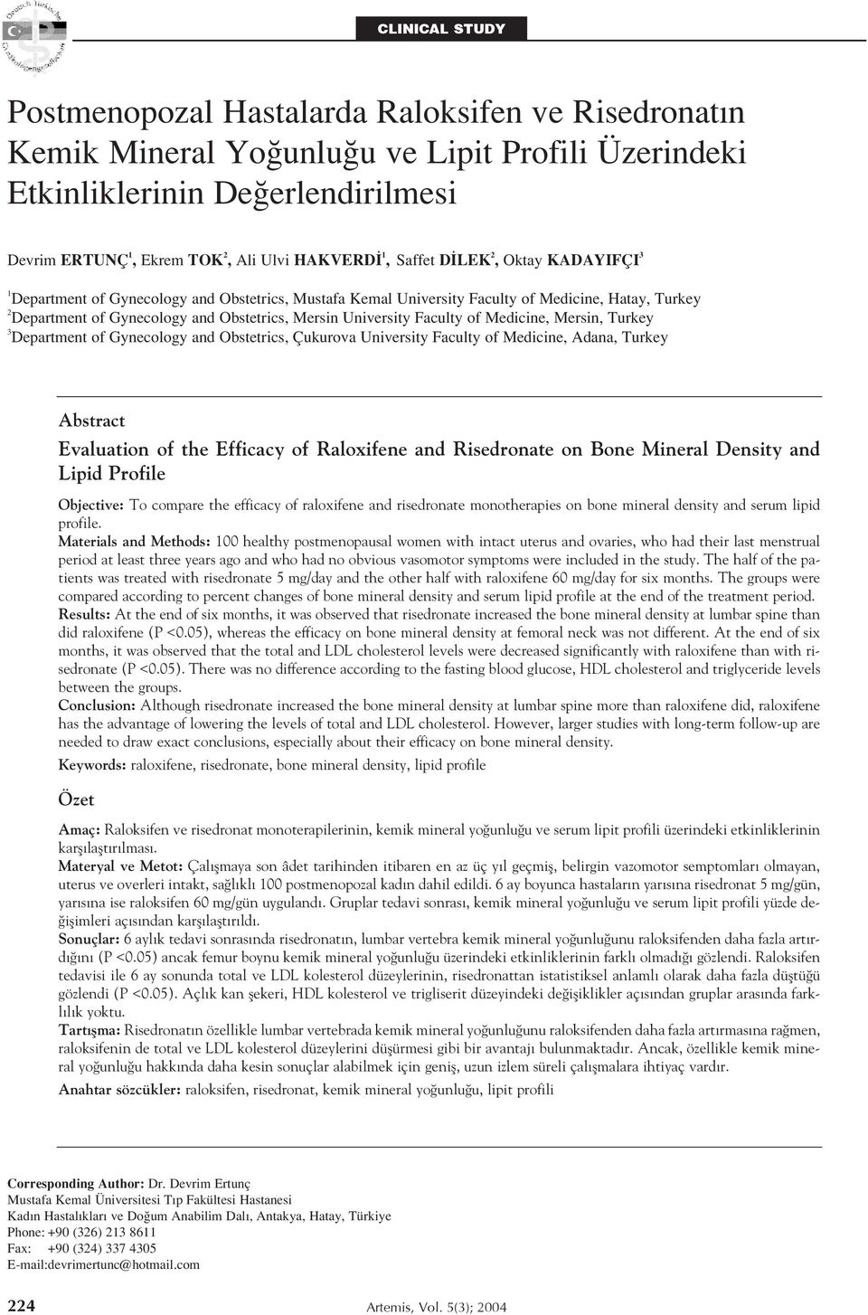 University Faculty of Medicine, Mersin, Turkey 3 Department of Gynecology and Obstetrics, Çukurova University Faculty of Medicine, Adana, Turkey Abstract Evaluation of the Efficacy of Raloxifene and