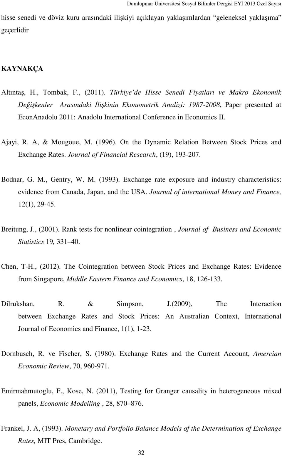 II. Ajayi, R. A, & Mougoue, M. (1996). On the Dynamic Relation Between Stock Prices and Exchange Rates. Journal of Financial Research, (19), 193-207. Bodnar, G. M., Gentry, W. M. (1993).