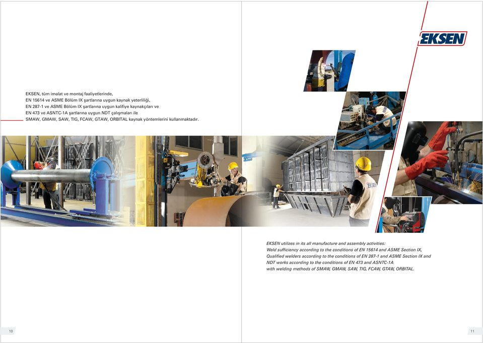 EKSEN utilizes in its all manufacture and assembly activities: Weld sufficiency according to the conditions of EN 15614 and ASME Section IX, Qualified welders