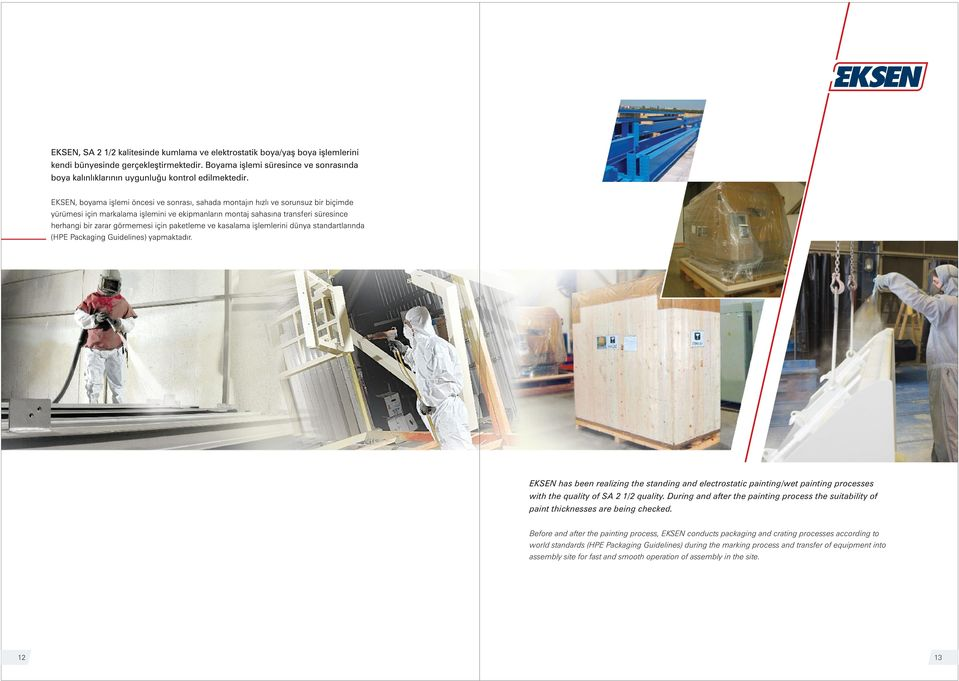 Before and after the painting process, EKSEN conducts packaging and crating processes according to world standards (HPE