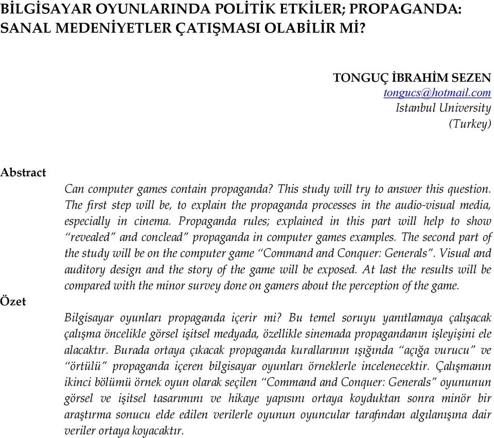 The first step will be, to explain the propaganda processes in the audio-visual media, especially in cinema.