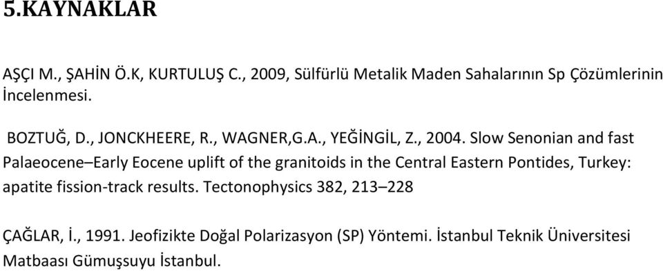 Slow Senonian and fast Palaeocene Early Eocene uplift of the granitoids in the Central Eastern Pontides, Turkey: