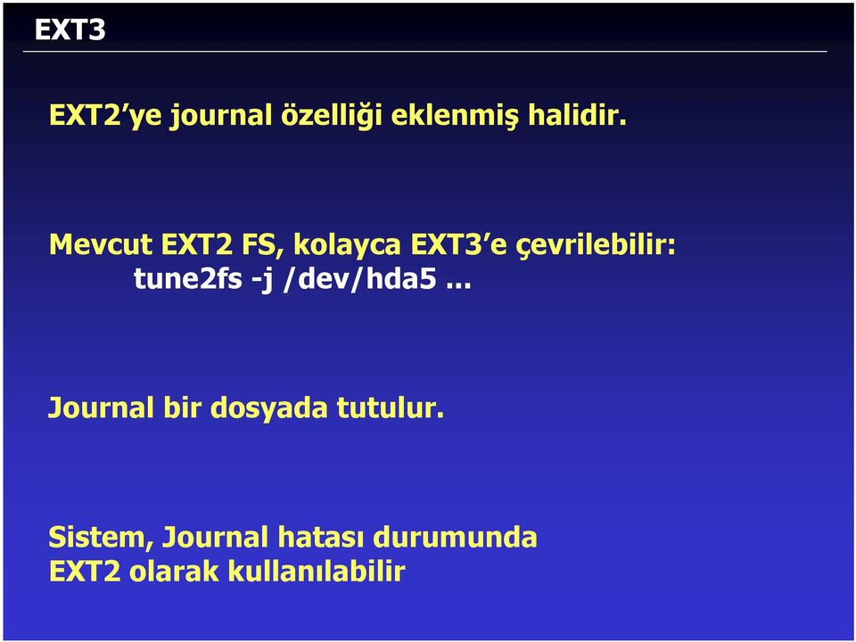 tune2fs -j /dev/hda5... Journal bir dosyada tutulur.