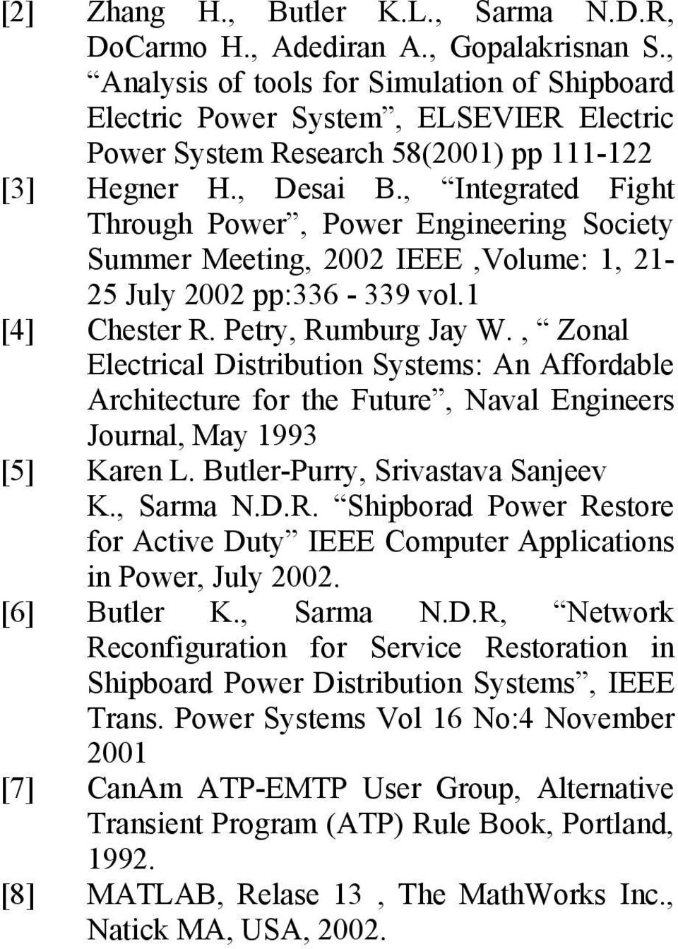 , Integrated Fight Through Power, Power Engineering Society Summer Meeting, 22 IEEE,Volume: 1, 21-25 July 22 pp:336-339 vol.1 [4] Chester R. Petry, Rumburg Jay W.
