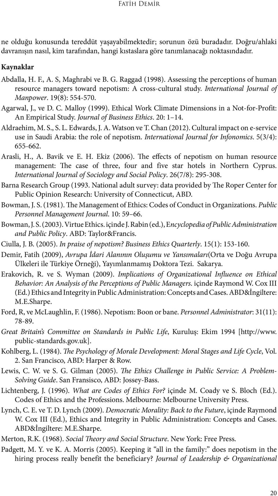 19(8): 554-570. Agarwal, J., ve D. C. Malloy (1999). Ethical Work Climate Dimensions in a Not-for-Profit: An Empirical Study. Journal of Business Ethics. 20: 1 14. Aldraehim, M. S., S. L. Edwards, J.