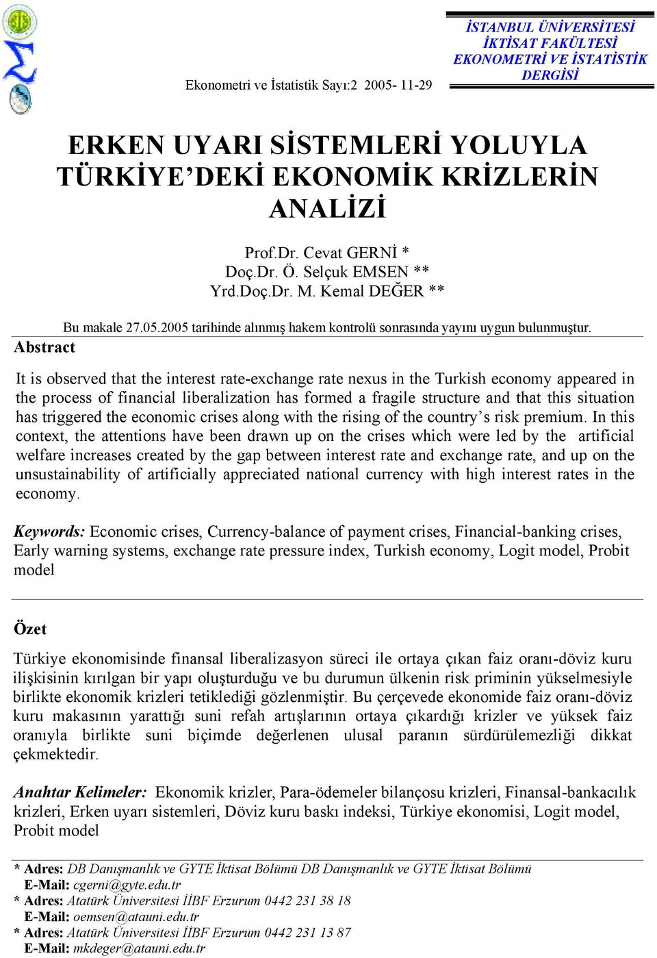 Abstract It is observed that the interest rate-exchange rate nexus in the Turkish economy appeared in the process of financial liberalization has formed a fragile structure and that this situation