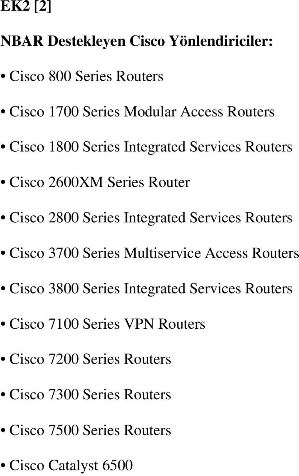 Services Routers Cisco 3700 Series Multiservice Access Routers Cisco 3800 Series Integrated Services Routers