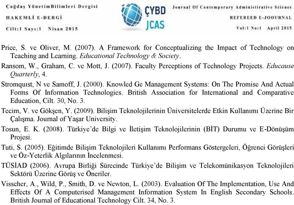 British Association for International and Comparative Education, Cilt. 30, No. 3. Tecim, V. ve Gökşen, Y. (2009). Bilişim Teknolojilerinin Üniversitelerde Etkin Kullanımı Üzerine Bir Çalışma.