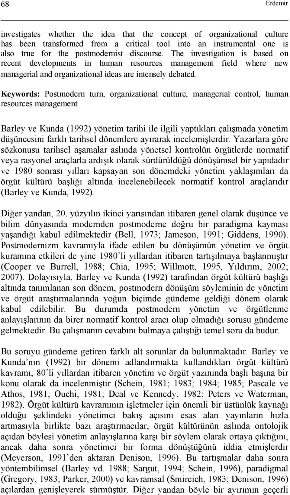 Keywords: Postmodern turn, organizational culture, managerial control, human resources management Barley ve Kunda (1992) yönetim tarihi ile ilgili yaptıkları çalışmada yönetim düşüncesini farklı