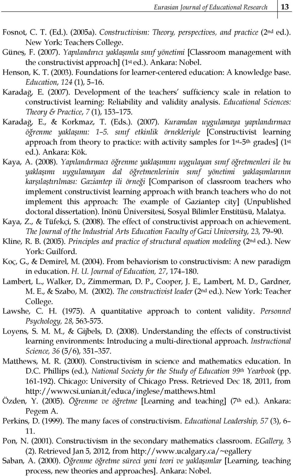 Foundations for learner-centered education: A knowledge base. Education, 124 (1), 5 16. Karadağ, E. (2007).