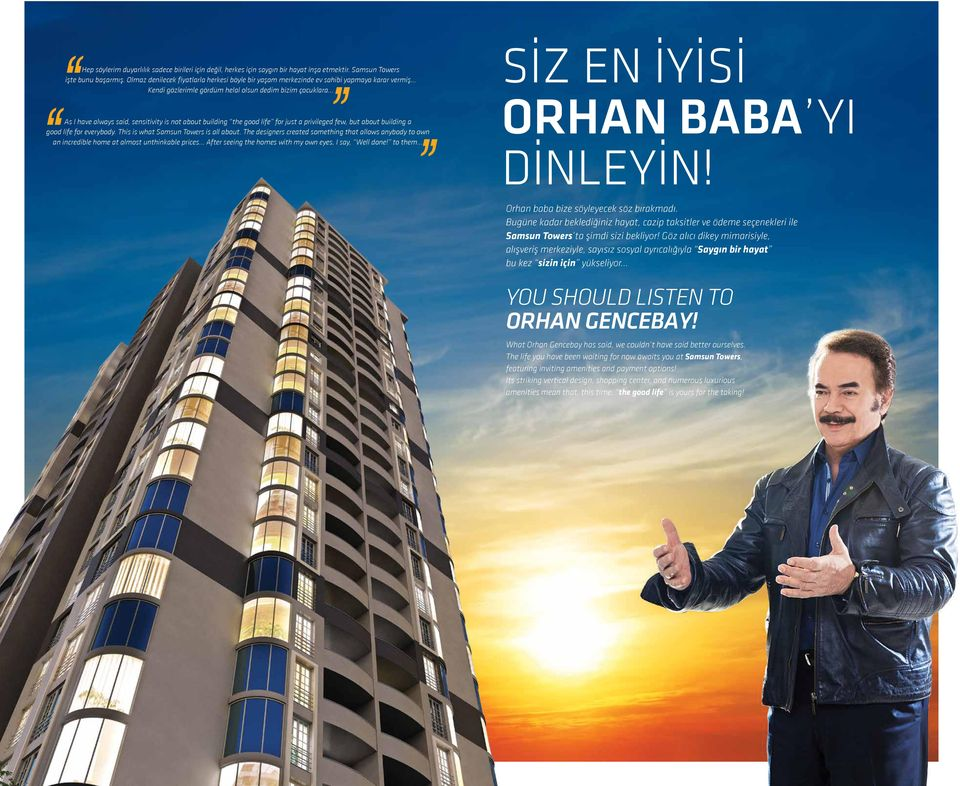 .. As I have always said, sensitivity is not about building the good life for just a privileged few, but about building a good life for everybody. This is what Samsun Towers is all about.