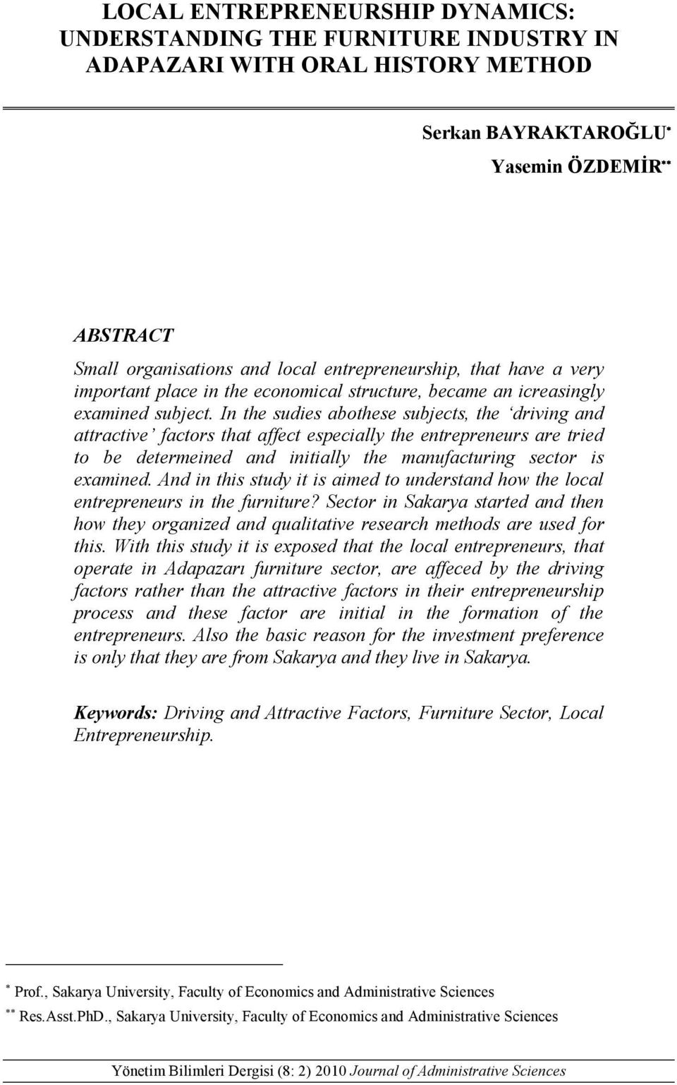 In the sudies abothese subjects, the driving and attractive factors that affect especially the entrepreneurs are tried to be determeined and initially the manufacturing sector is examined.