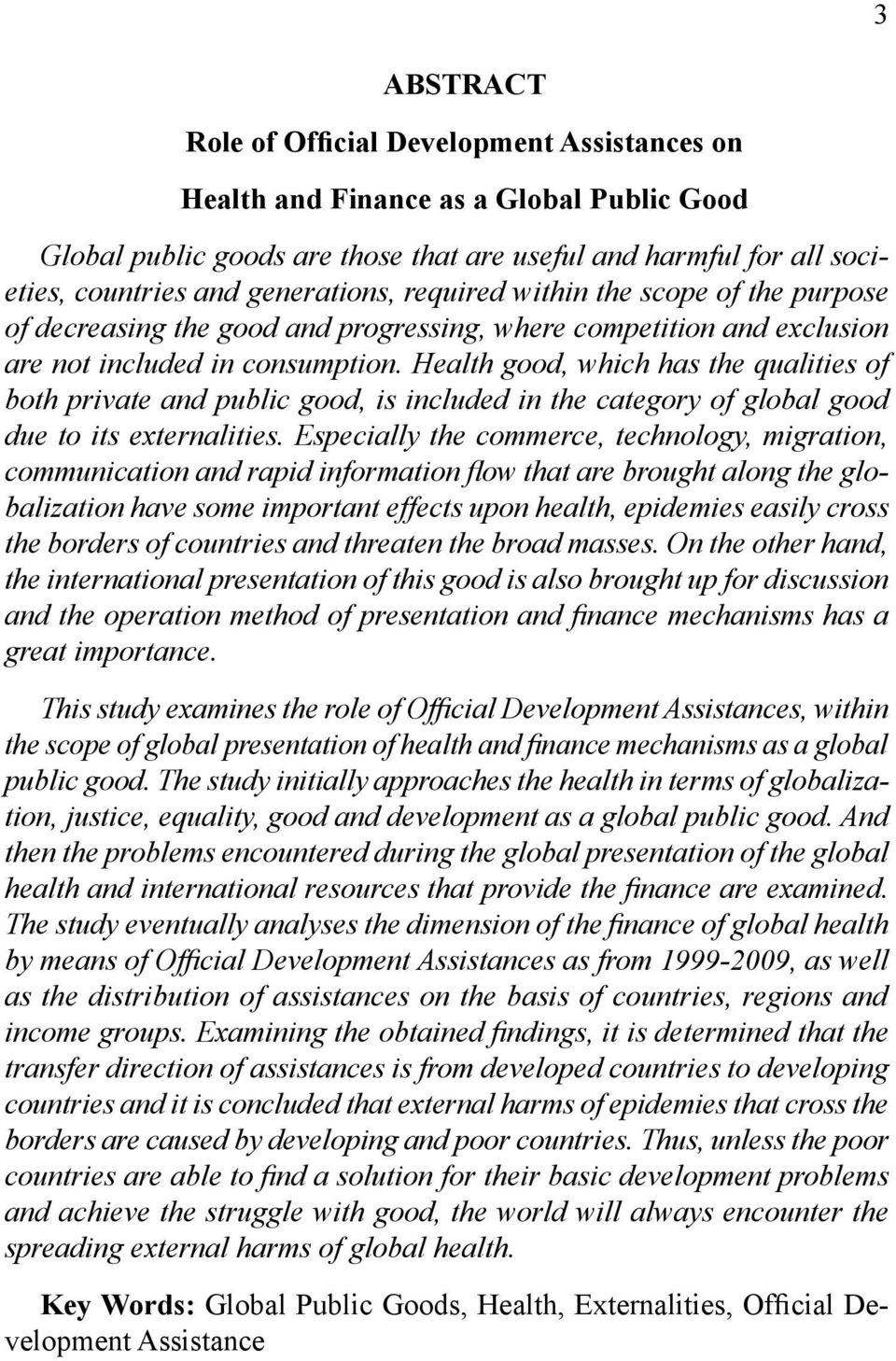 Health good, which has the qualities of both private and public good, is included in the category of global good due to its externalities.