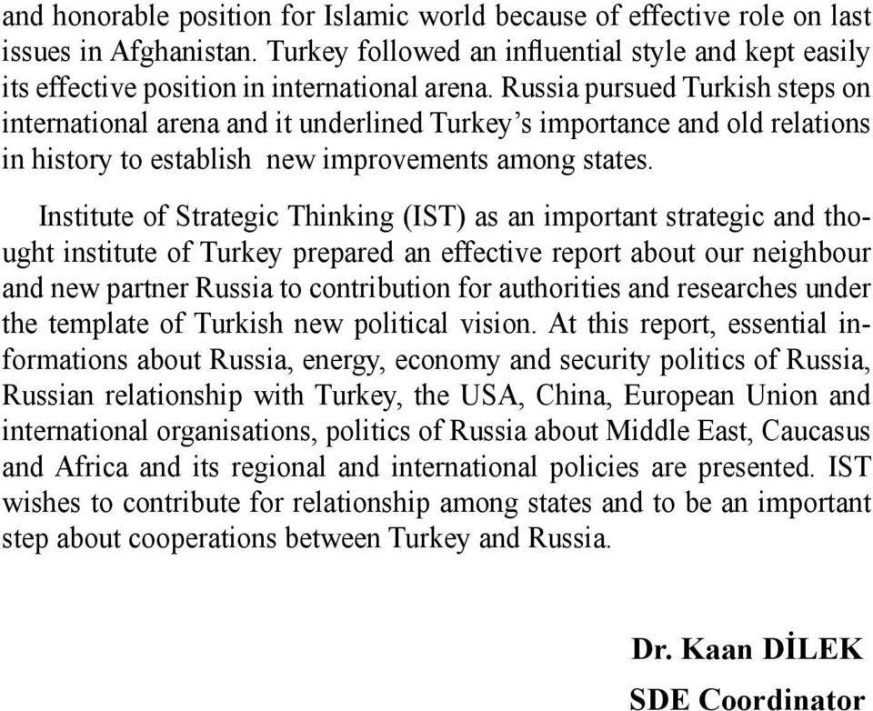 Institute of Strategic Thinking (IST) as an important strategic and thought institute of Turkey prepared an effective report about our neighbour and new partner Russia to contribution for authorities