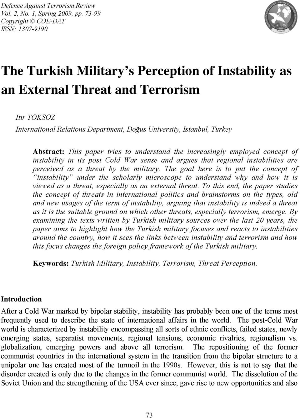Istanbul, Turkey Abstract: This paper tries to understand the increasingly employed concept of instability in its post Cold War sense and argues that regional instabilities are perceived as a threat