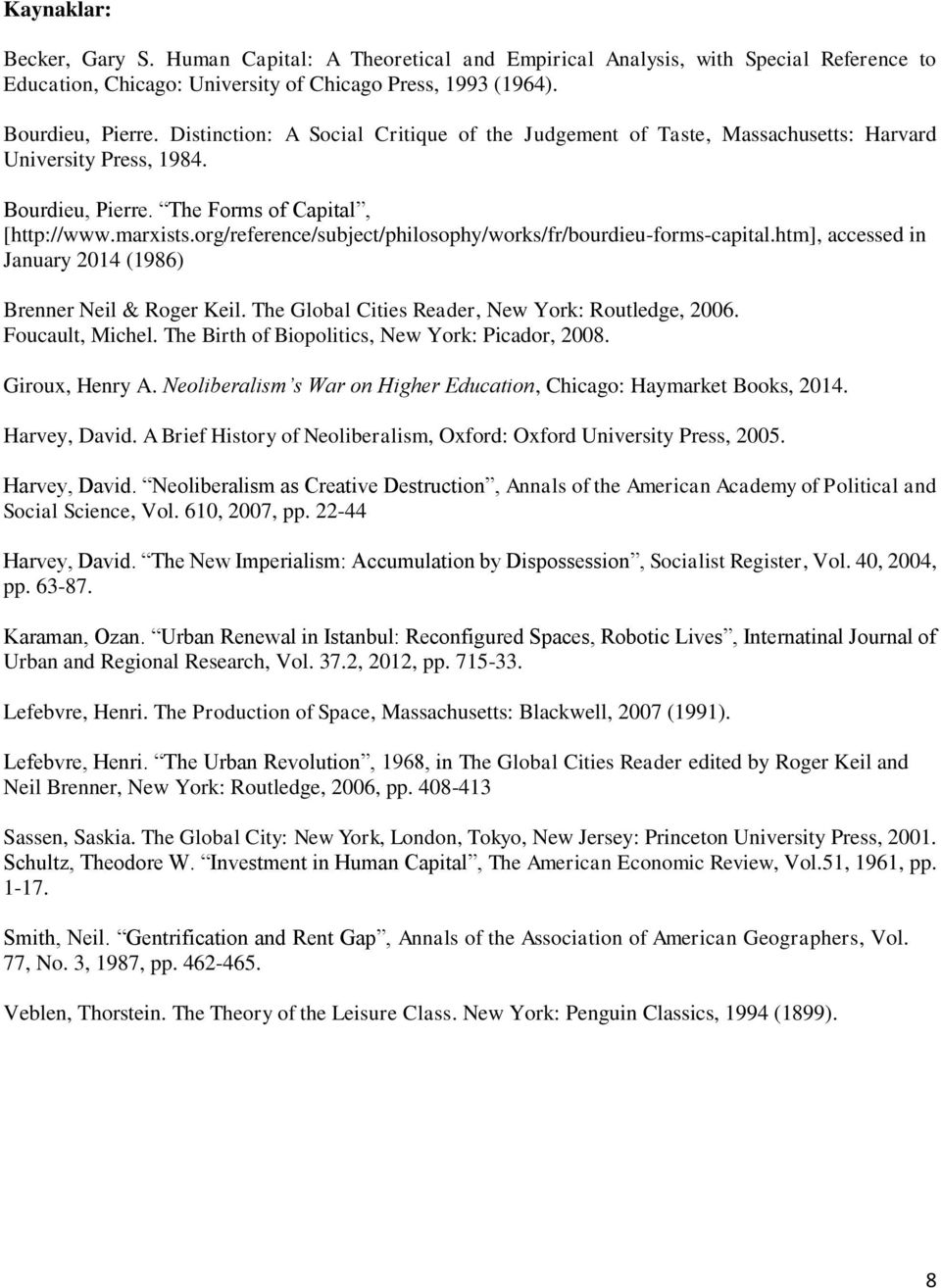 org/reference/subject/philosophy/works/fr/bourdieu-forms-capital.htm], accessed in January 2014 (1986) Brenner Neil & Roger Keil. The Global Cities Reader, New York: Routledge, 2006. Foucault, Michel.