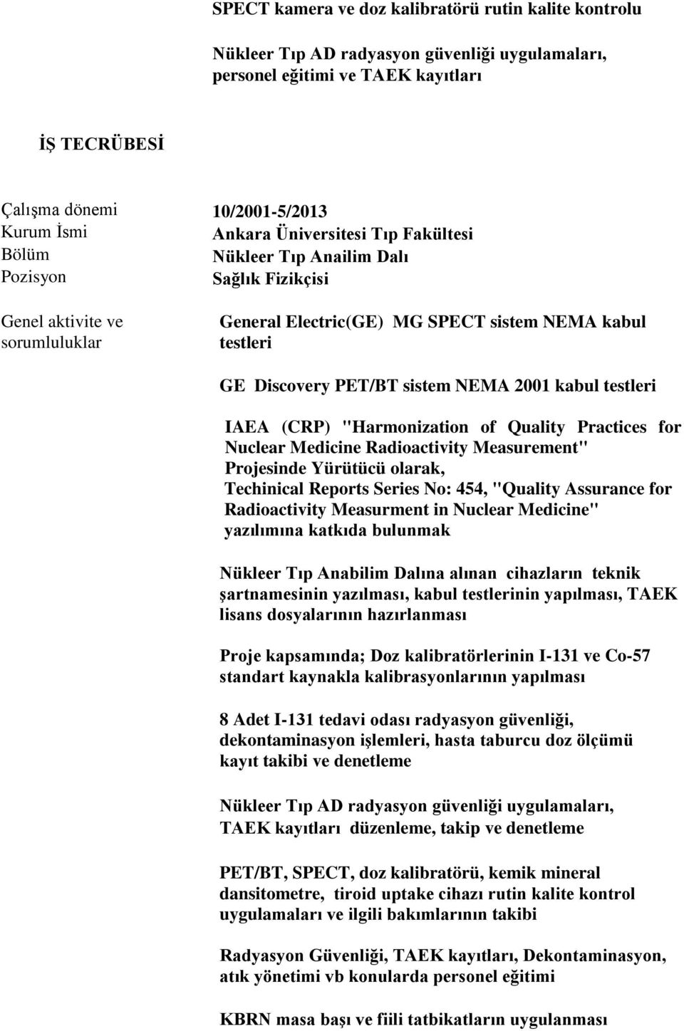 "Quality Practices for Nuclear Medicine Radioactivity Measurement"" Projesinde Yürütücü olarak, Techinical Reports Series No: 454, ""Quality Assurance for Radioactivity Measurment in Nuclear Medicine"""