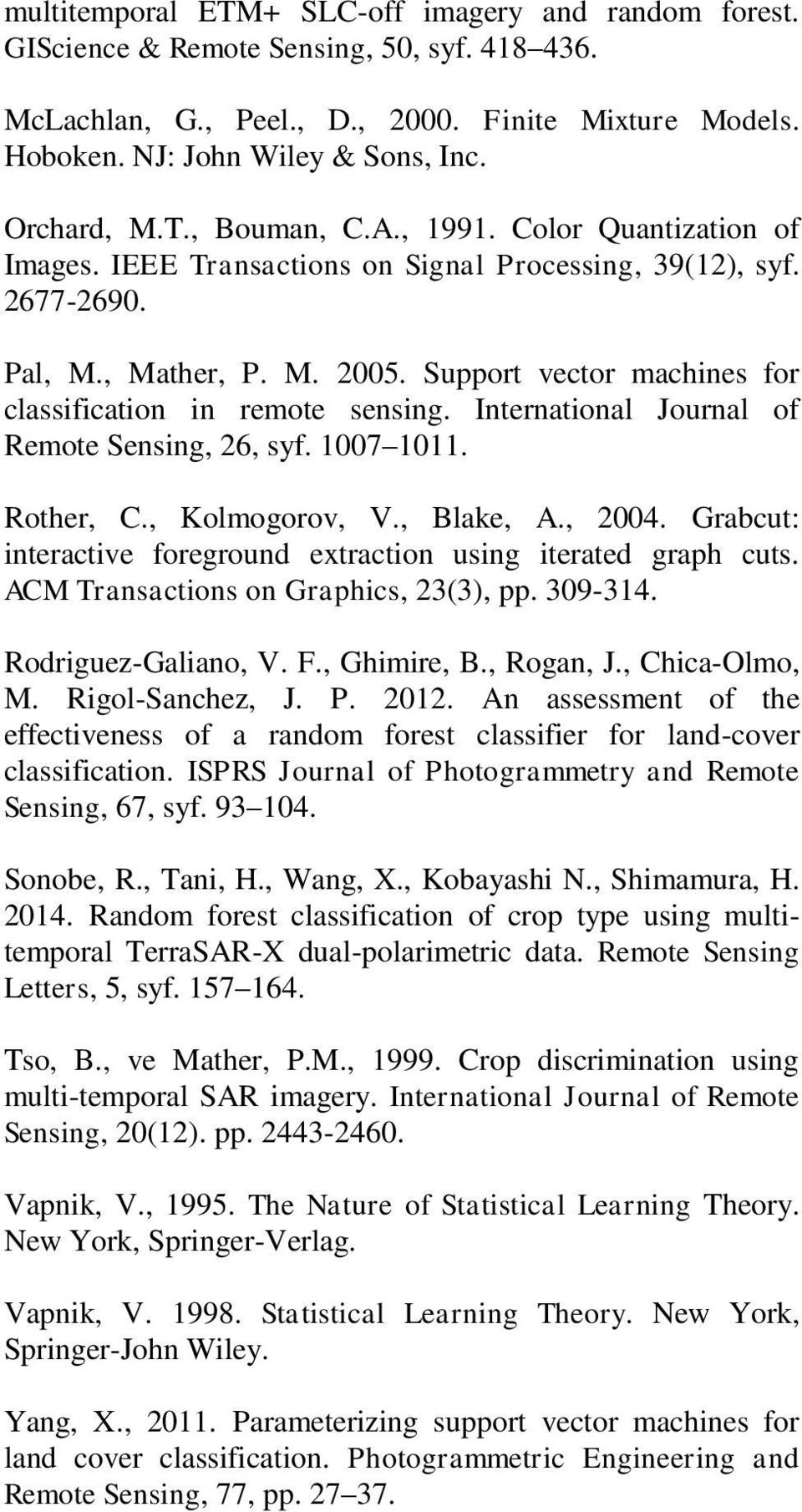 Support vector machines for classification in remote sensing. International Journal of Remote Sensing, 26, syf. 1007 1011. Rother, C., Kolmogorov, V., Blake, A., 2004.