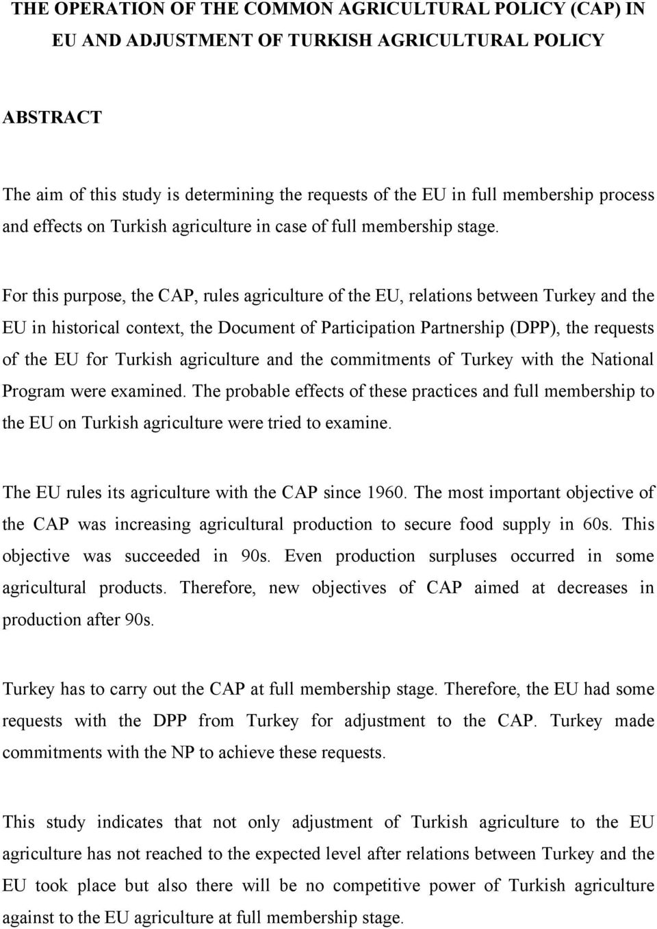For this purpose, the CAP, rules agriculture of the EU, relations between Turkey and the EU in historical context, the Document of Participation Partnership (DPP), the requests of the EU for Turkish