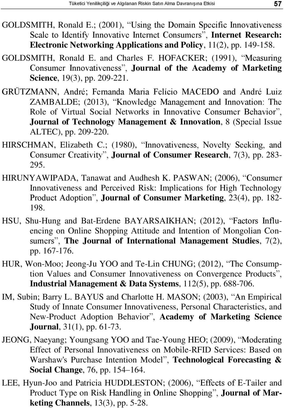 GOLDSMITH, Ronald E. and Charles F. HOFACKER; (1991), Measuring Consumer Innovativeness, Journal of the Academy of Marketing Science, 19(3), pp. 209-221.