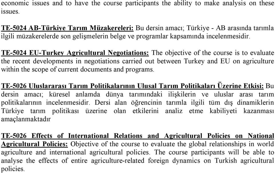 TE-5024 EU-Turkey Agricultural Negotiations: The objective of the course is to evaluate the recent developments in negotiations carried out between Turkey and EU on agriculture within the scope of