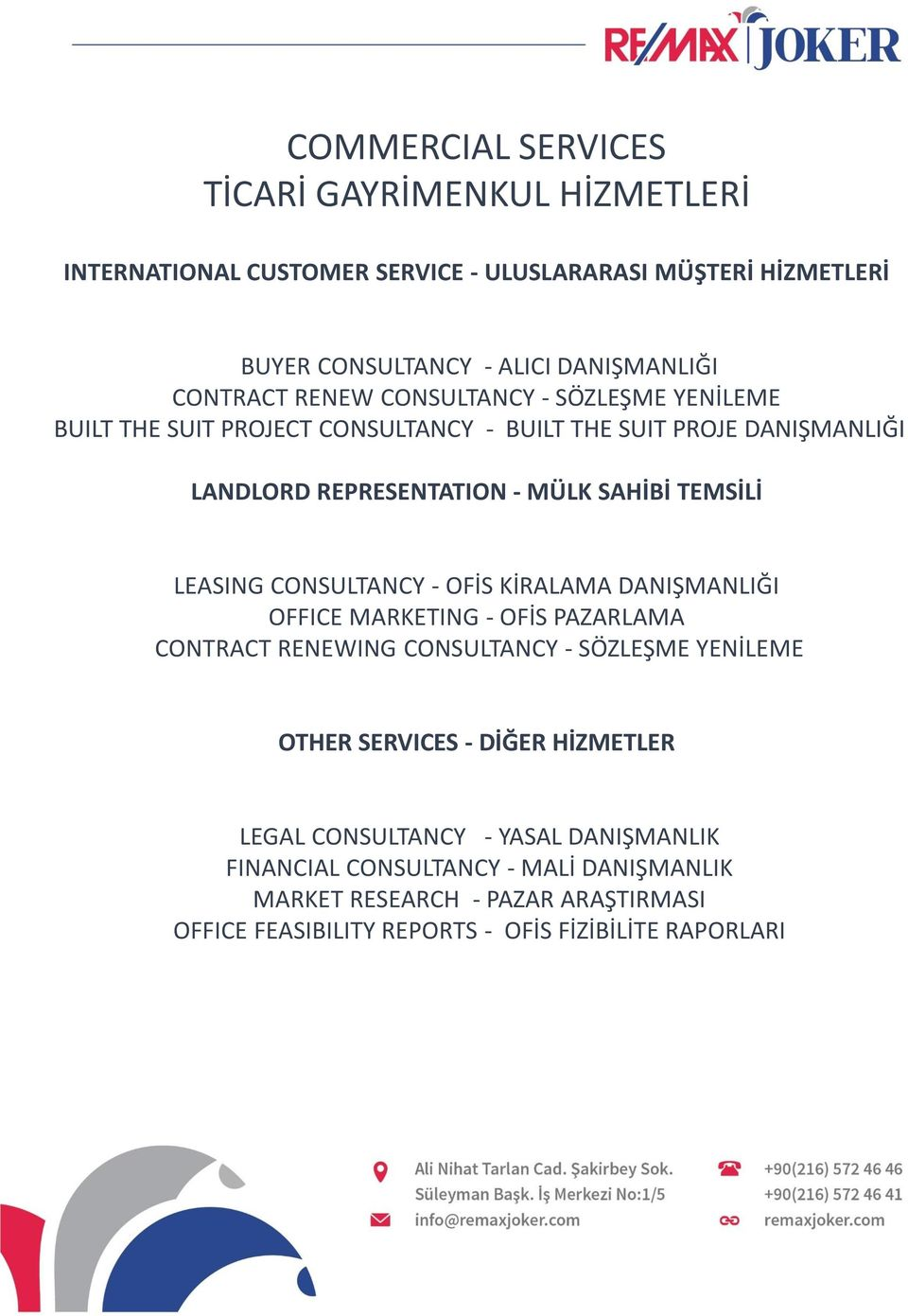 CONSULTANCY - OFİS KİRALAMA DANIŞMANLIĞI OFFICE MARKETING - OFİS PAZARLAMA CONTRACT RENEWING CONSULTANCY - SÖZLEŞME YENİLEME OTHER SERVICES - DİĞER HİZMETLER LEGAL