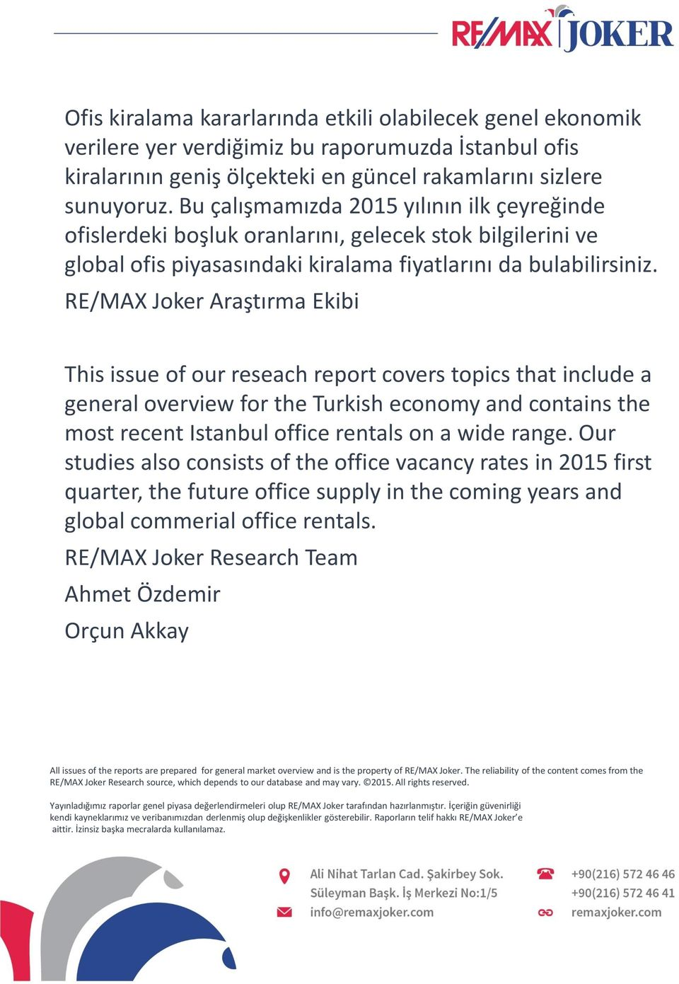 RE/MAX Joker Araştırma Ekibi This issue of our reseach report covers topics that include a general overview for the Turkish economy and contains the most recent Istanbul office rentals on a wide