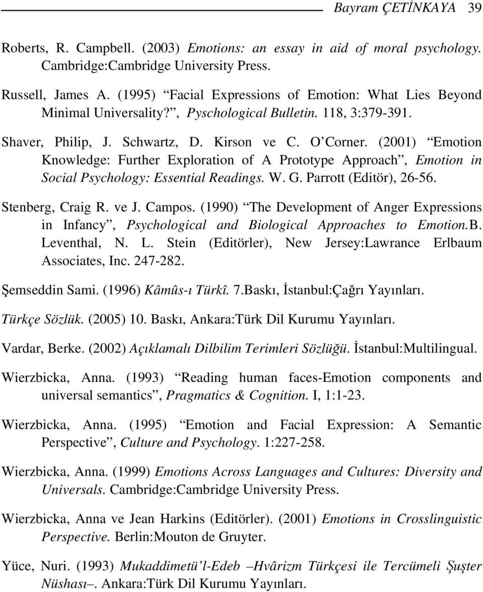 (2001) Emotion Knowledge: Further Exploration of A Prototype Approach, Emotion in Social Psychology: Essential Readings. W. G. Parrott (Editör), 26-56. Stenberg, Craig R. ve J. Campos.