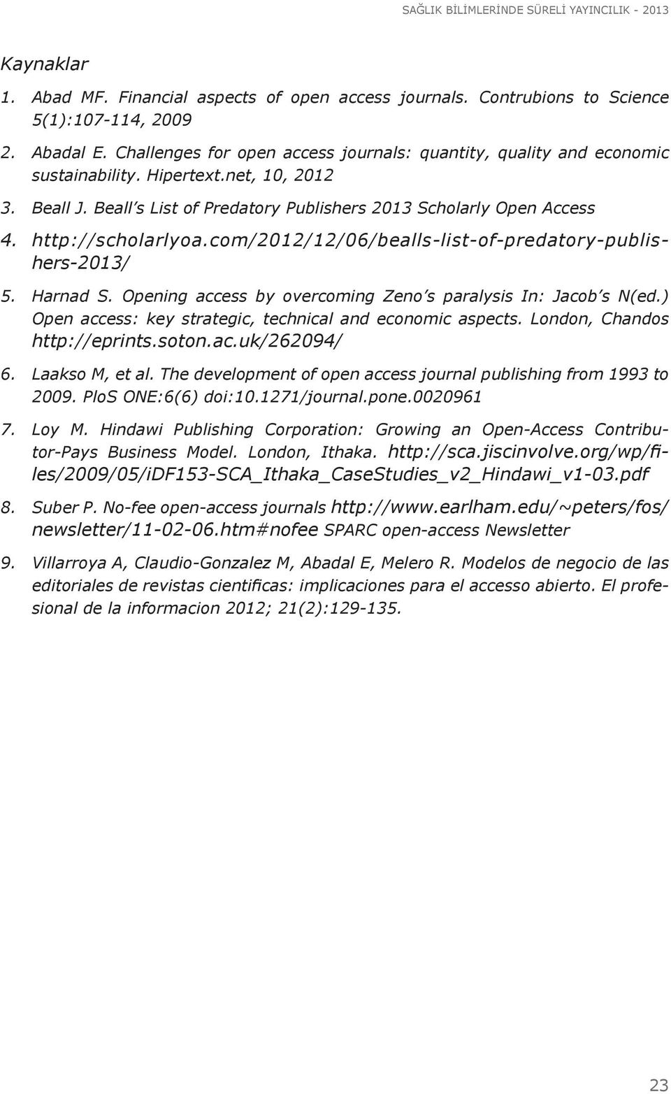 http://scholarlyoa.com/2012/12/06/bealls-list-of-predatory-publishers-2013/ 5. Harnad S. Opening access by overcoming Zeno s paralysis In: Jacob s N(ed.
