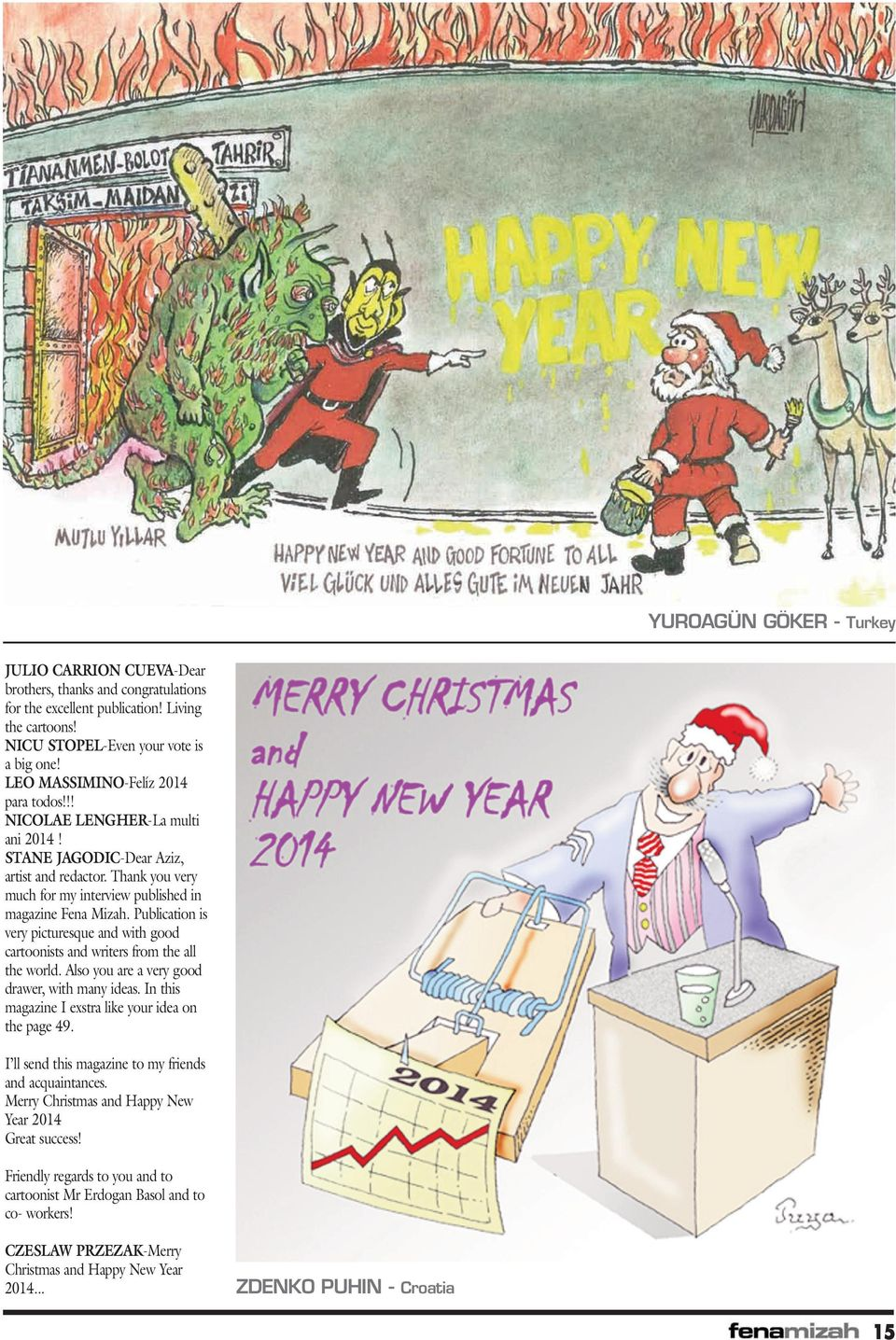Publication is very picturesque and with good cartoonists and writers from the all the world. Also you are a very good drawer, with many ideas. In this magazine I exstra like your idea on the page 49.