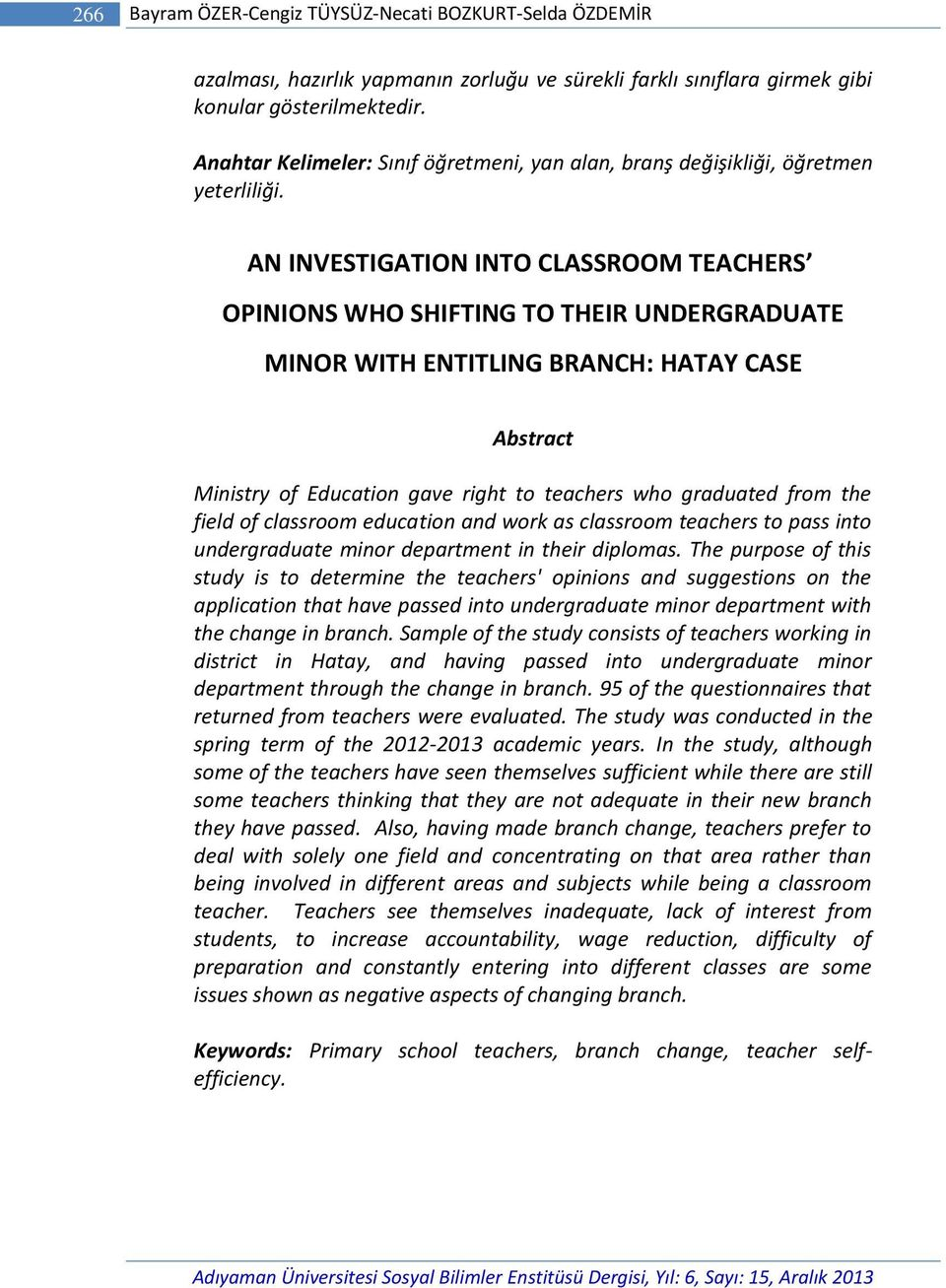 AN INVESTIGATION INTO CLASSROOM TEACHERS OPINIONS WHO SHIFTING TO THEIR UNDERGRADUATE MINOR WITH ENTITLING BRANCH: HATAY CASE Abstract Ministry of Education gave right to teachers who graduated from