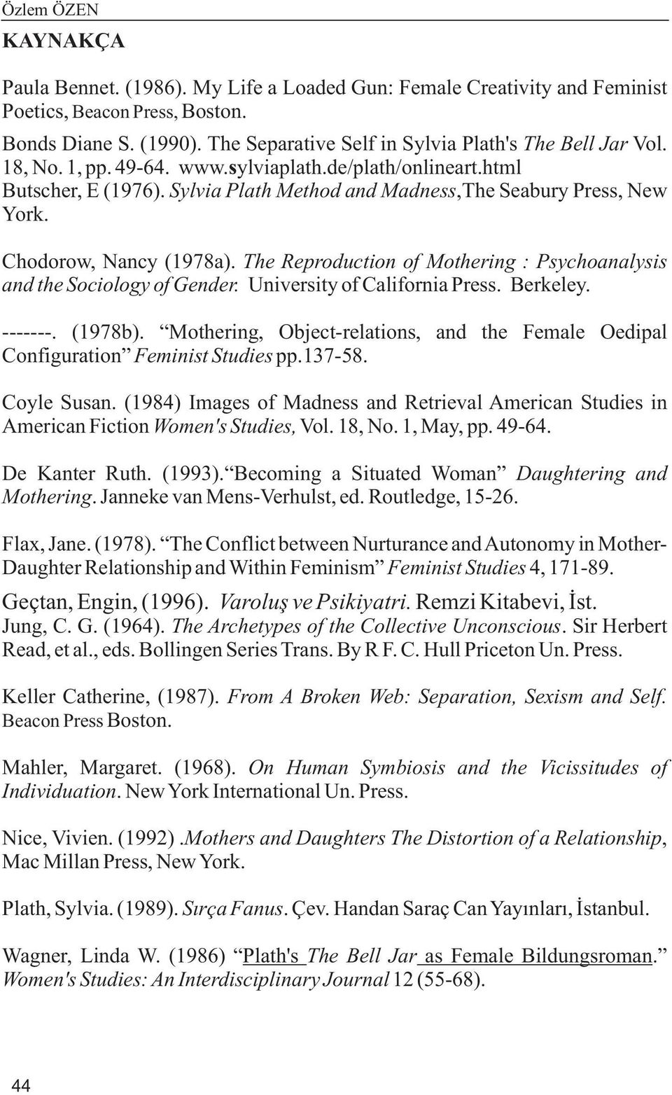 Chodorow, Nancy (1978a). The Reproduction of Mothering : Psychoanalysis and the Sociology of Gender. University of California Press. Berkeley. -------. (1978b).