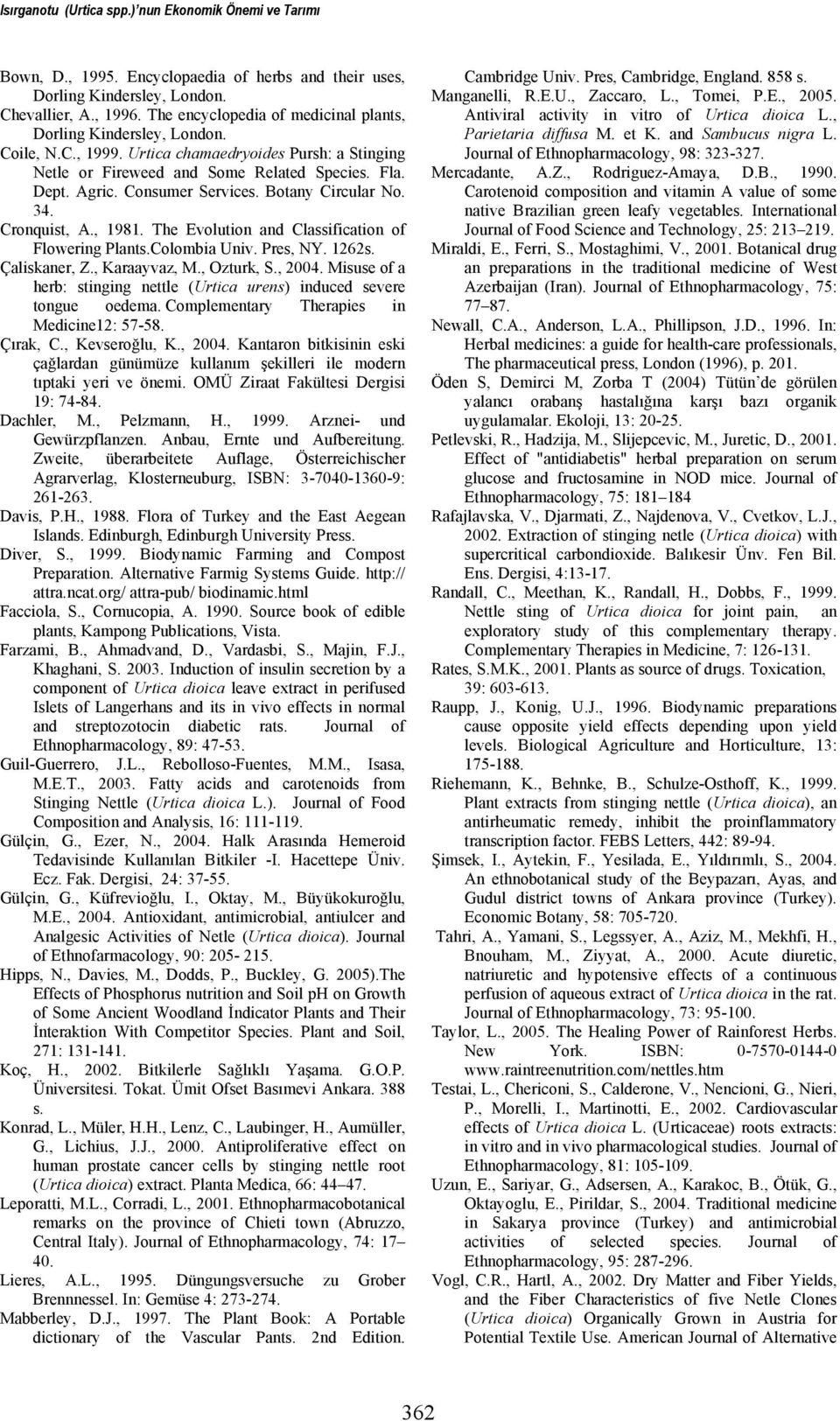 Consumer Services. Botany Circular No. 34. Cronquist, A., 1981. The Evolution and Classification of Flowering Plants.Colombia Univ. Pres, NY. 1262s. Çaliskaner, Z., Karaayvaz, M., Ozturk, S., 2004.