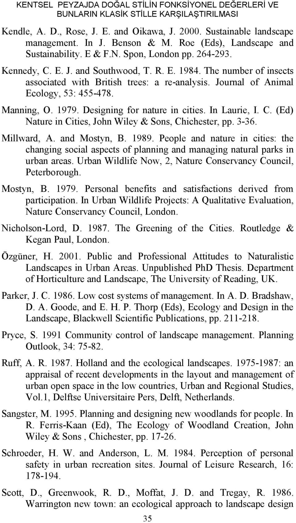 Journal of Animal Ecology, 53: 455-478. Manning, O. 1979. Designing for nature in cities. In Laurie, I. C. (Ed) Nature in Cities, John Wiley & Sons, Chichester, pp. 3-36. Millward, A. and Mostyn, B.
