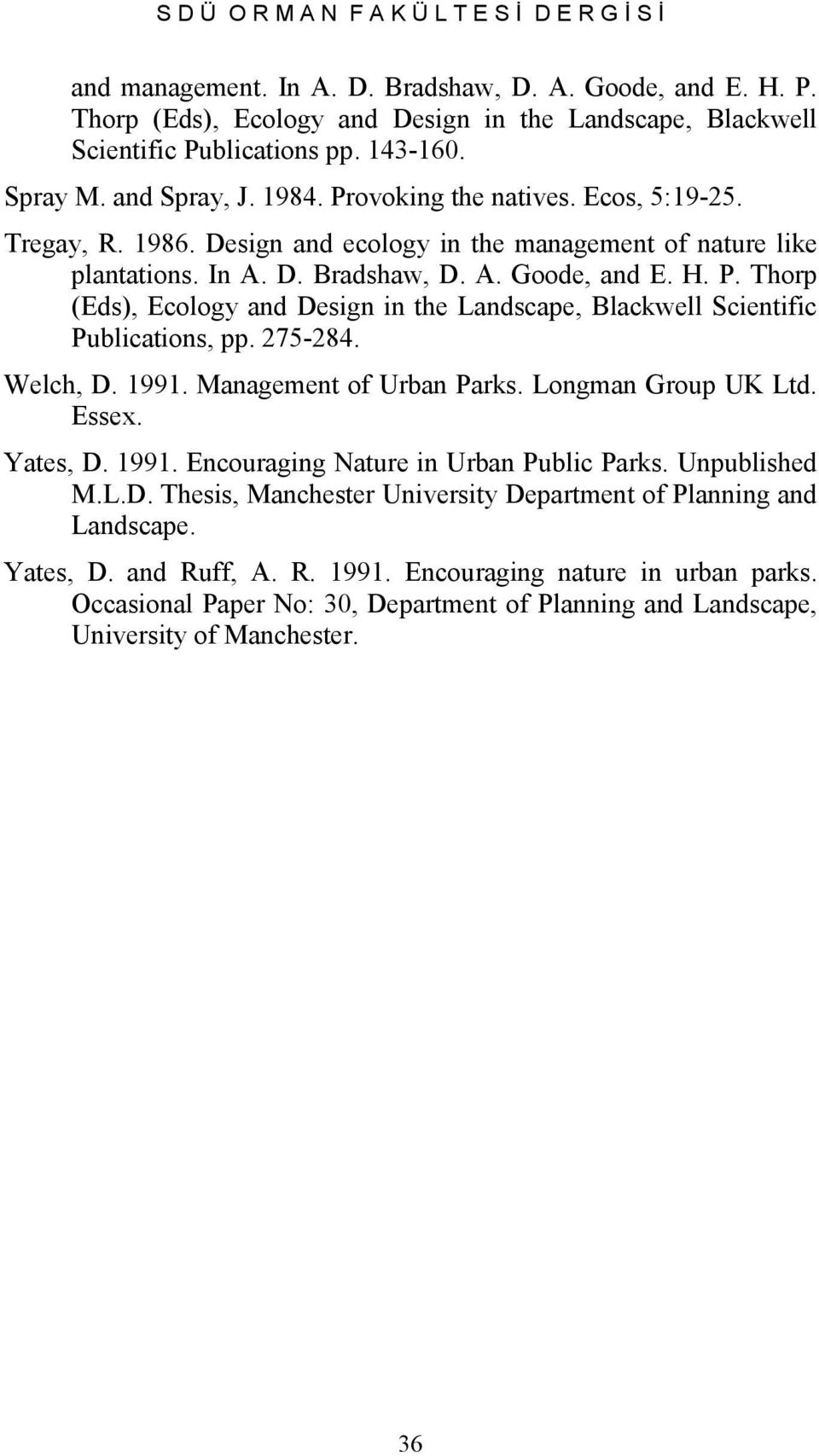 P. Thorp (Eds), Ecology and Design in the Landscape, Blackwell Scientific Publications, pp. 275-284. Welch, D. 1991. Management of Urban Parks. Longman Group UK Ltd. Essex. Yates, D. 1991. Encouraging Nature in Urban Public Parks.