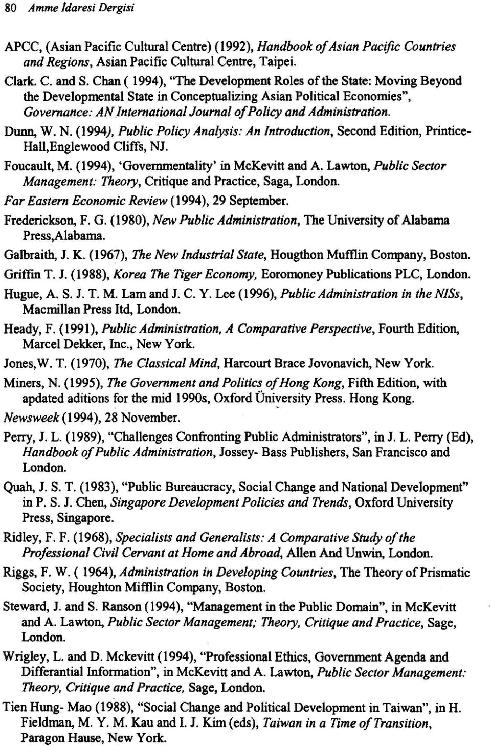 Dunn, W. N. (1994), Public Policy Analysis: An Introduction, Second Edition, Printice Haıı,Englewood Cliffs, NJ. Foucault, M. (1994), 'Governmentality' in McKevitt and A.