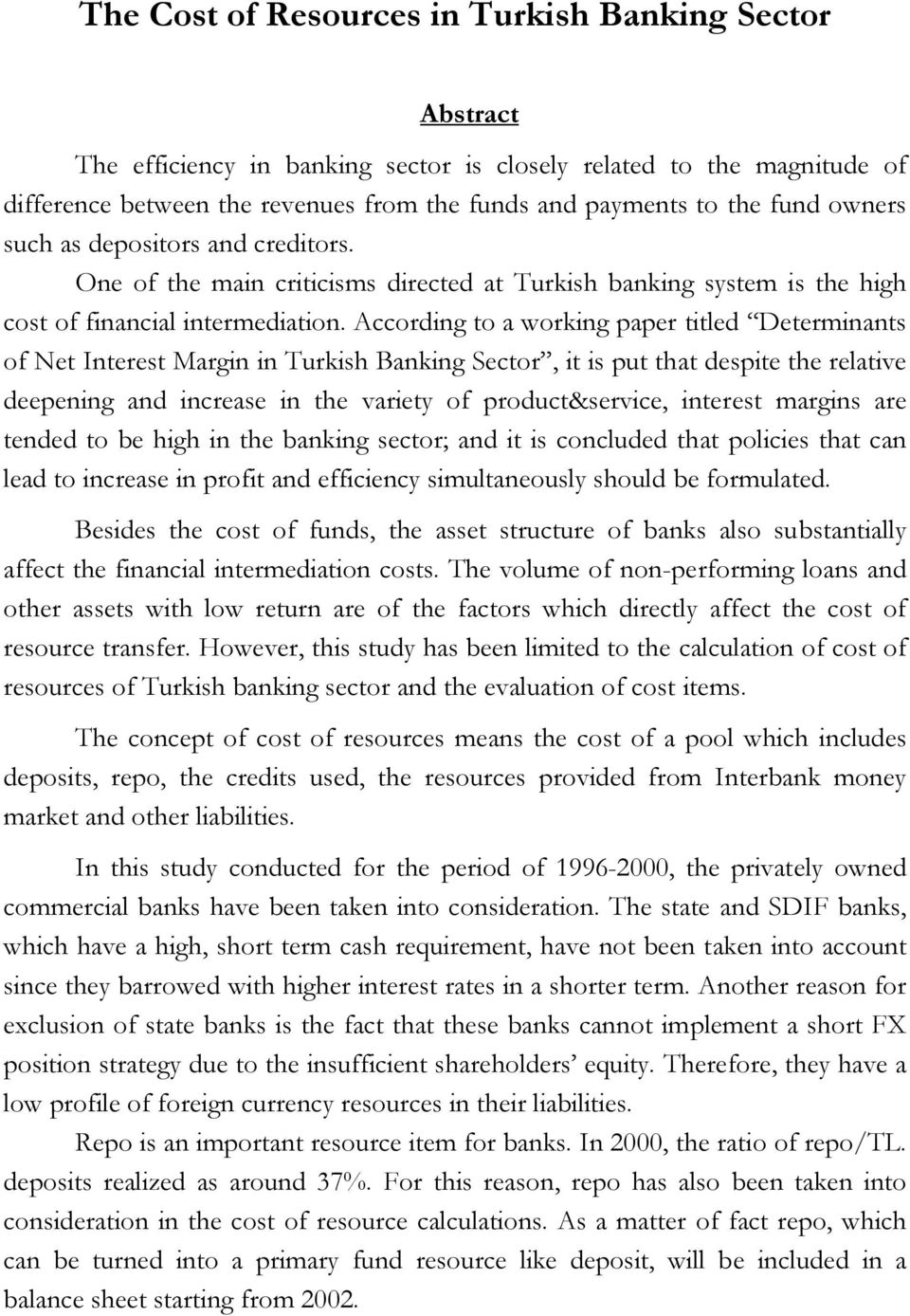 According to a working paper titled Determinants of Net Interest Margin in Turkish Banking Sector, it is put that despite the relative deepening and increase in the variety of product&service,