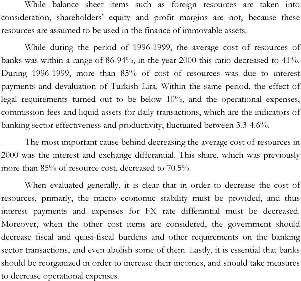 During 1996-1999, more than 85% of cost of resources was due to interest payments and devaluation of Turkish Lira.