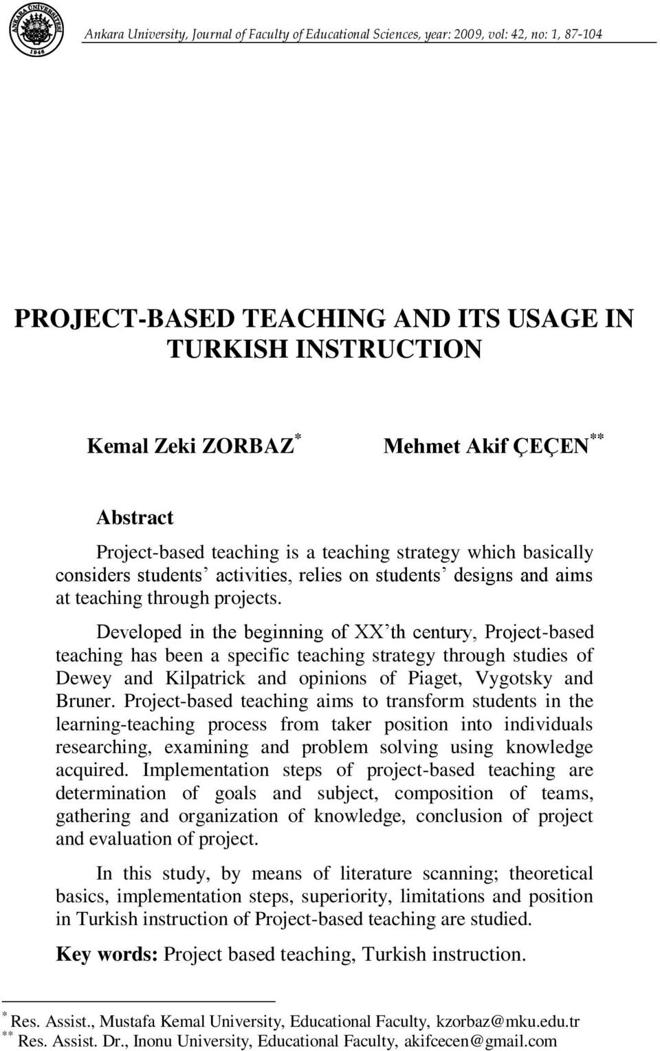 Developed in the beginning of XX th century, Project-based teaching has been a specific teaching strategy through studies of Dewey and Kilpatrick and opinions of Piaget, Vygotsky and Bruner.