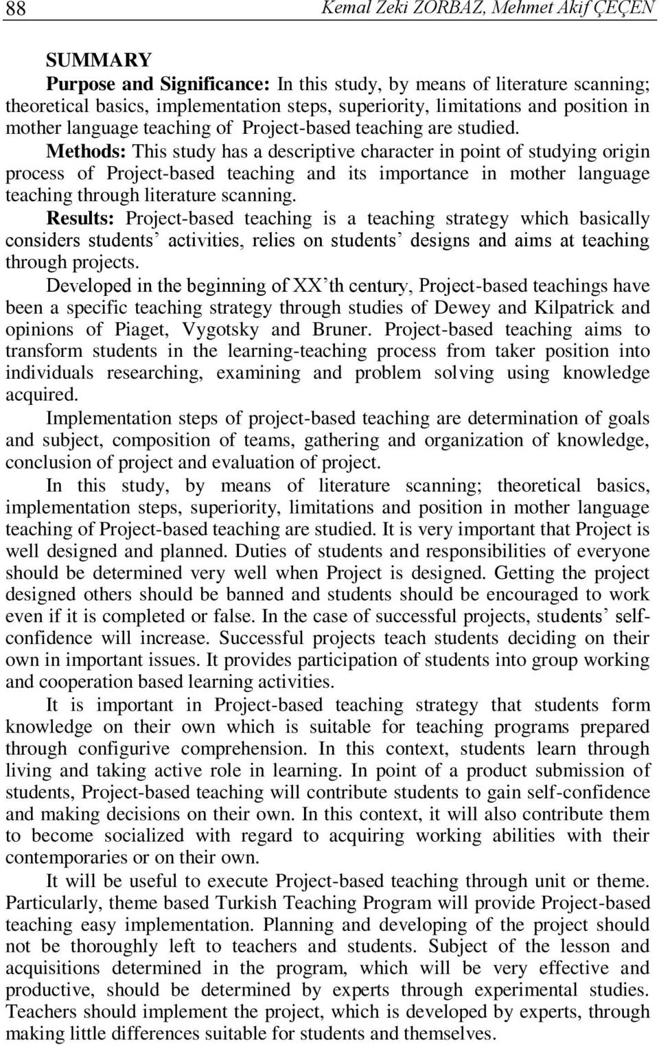 Methods: This study has a descriptive character in point of studying origin process of Project-based teaching and its importance in mother language teaching through literature scanning.