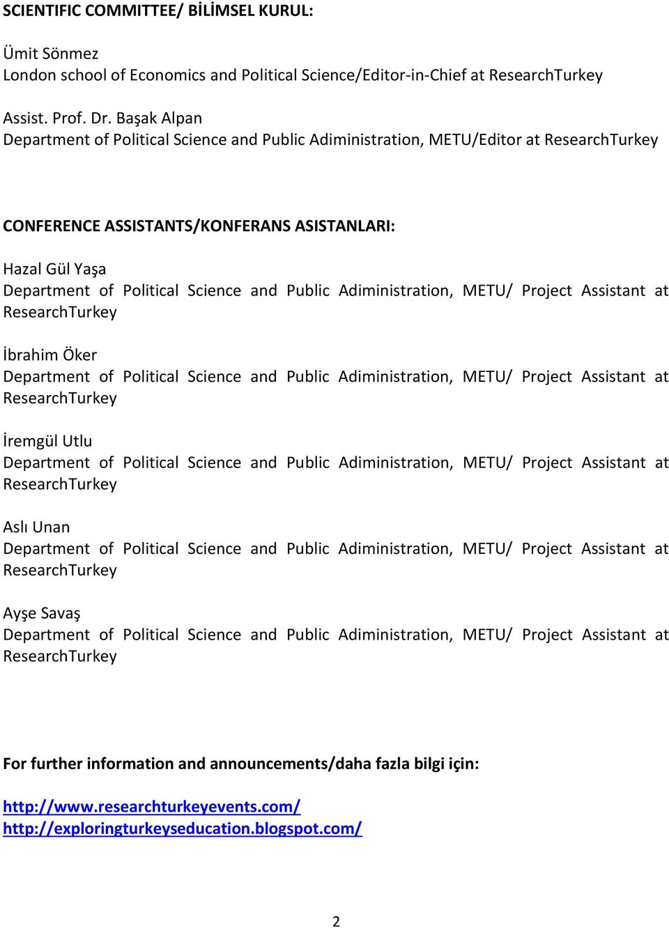 Public Adiministration, METU/ Project Assistant at ResearchTurkey İbrahim Öker Department of Political Science and Public Adiministration, METU/ Project Assistant at ResearchTurkey İremgül Utlu