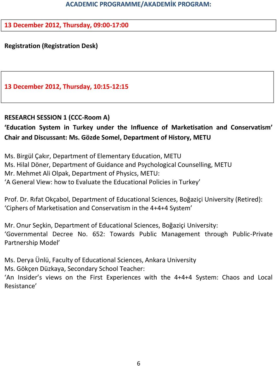 Hilal Döner, Department of Guidance and Psychological Counselling, METU Mr. Mehmet Ali Olpak, Department of Physics, METU: A General View: how to Evaluate the Educational Policies in Turkey Prof. Dr.